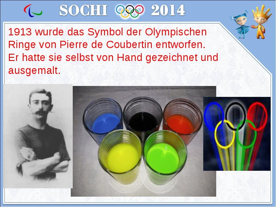 1913 wurde das Symbol der Olympischen Ringe von Pierre de Coubertin entworfen...