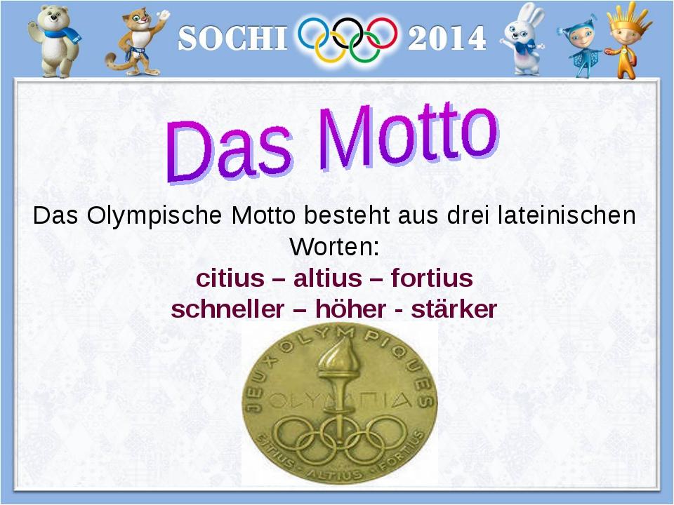 Das Olympische Motto besteht aus drei lateinischen Worten: citius – altius –...