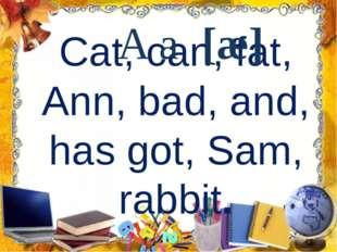Cat, can, fat, Ann, bad, and, has got, Sam, rabbit. A a [æ]