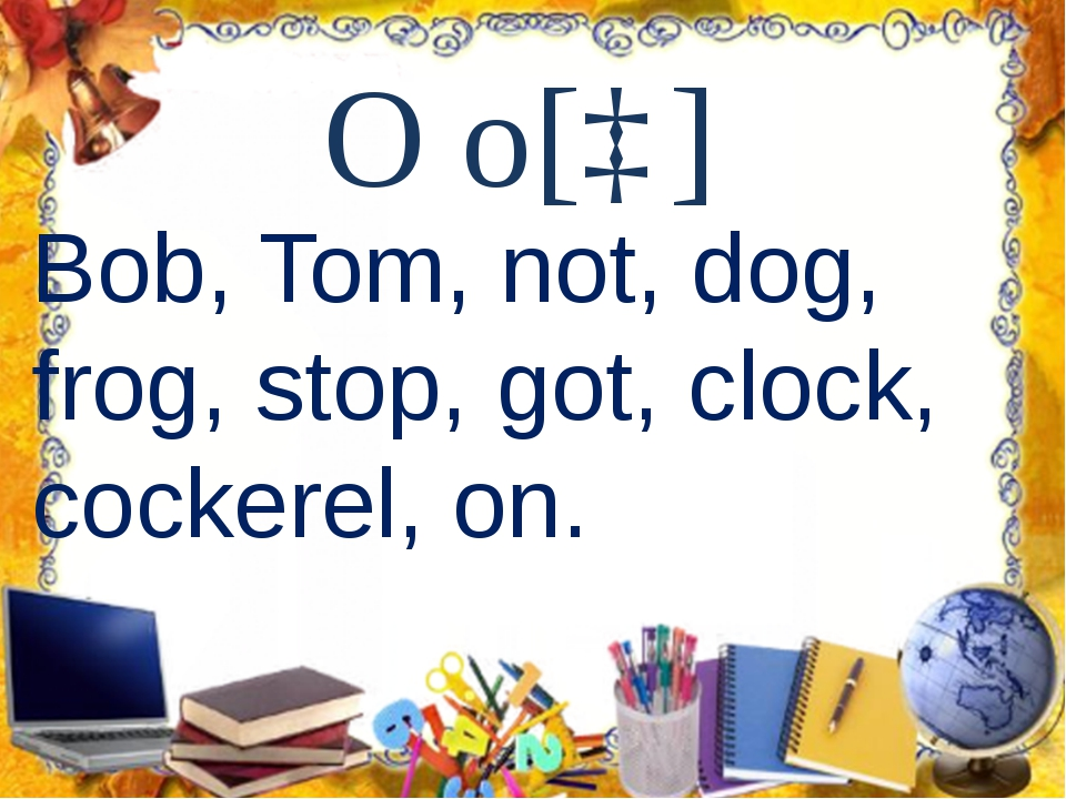 O o[ɒ] Bob, Tom, not, dog, frog, stop, got, clock, cockerel, on.