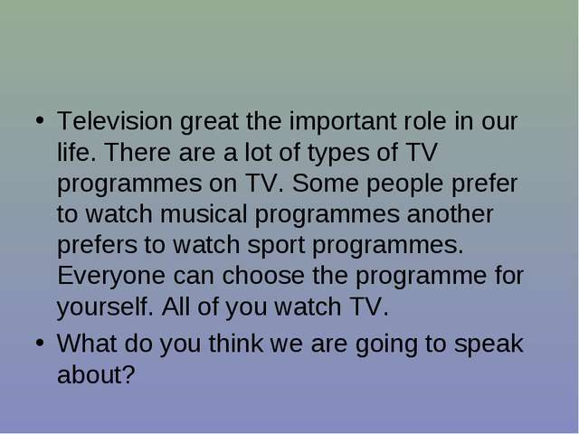 Television great the important role in our life. There are a lot of types of...