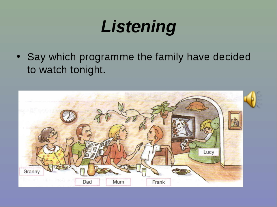 Listening Say which programme the family have decided to watch tonight.