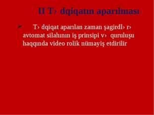 II Tədqiqatın aparılması Tədqiqat aparılan zaman şagirdlərə avtomat silahını