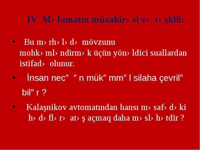 IV Məlumatın müzakirəsi və təşkili: Bu mərhələdə mövzunu mohkəmləndirmək üçün...