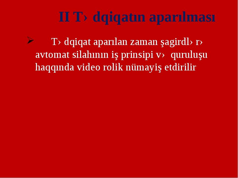II Tədqiqatın aparılması Tədqiqat aparılan zaman şagirdlərə avtomat silahını...