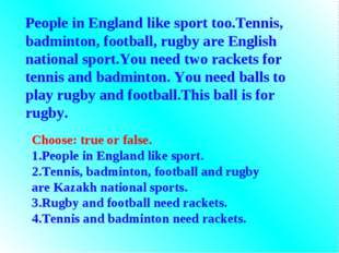People in England like sport too.Tennis, badminton, football, rugby are Engli