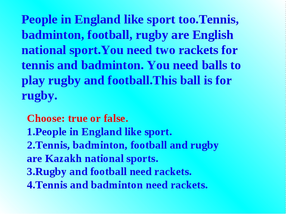 People in England like sport too.Tennis, badminton, football, rugby are Engli...