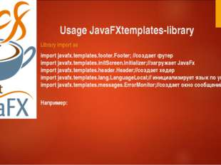 Usage JavaFXtemplates-library Library import as import javafx.templates.foote