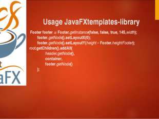 Usage JavaFXtemplates-library Footer footer = Footer.getInstance(false, false