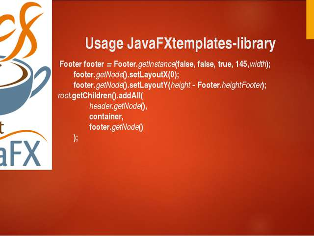 Usage JavaFXtemplates-library Footer footer = Footer.getInstance(false, false...