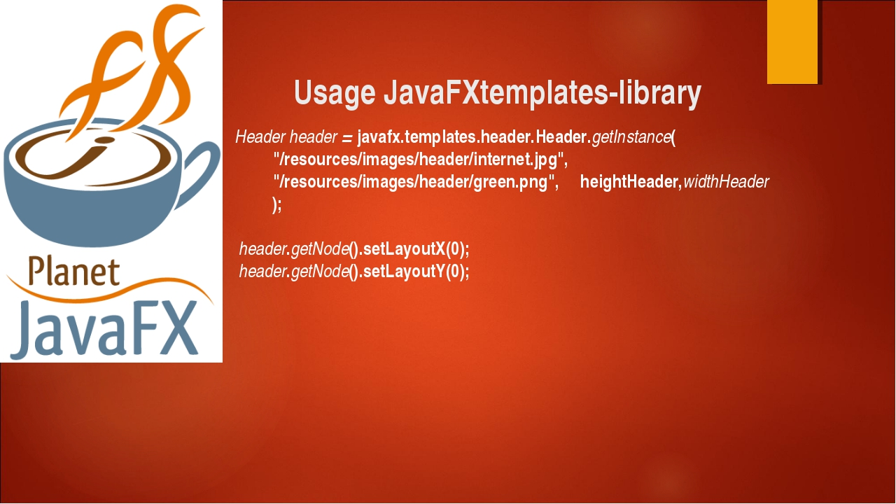 Usage JavaFXtemplates-library Header header = javafx.templates.header.Header....