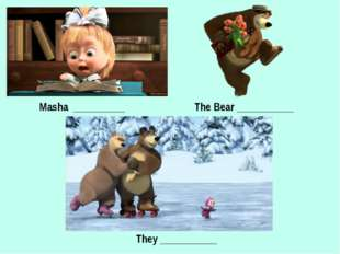 Masha __________ The Bear ___________ They ___________