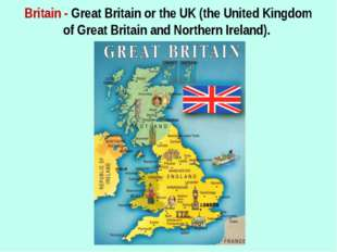 Britain - Great Britain or the UK (the United Kingdom of Great Britain and No