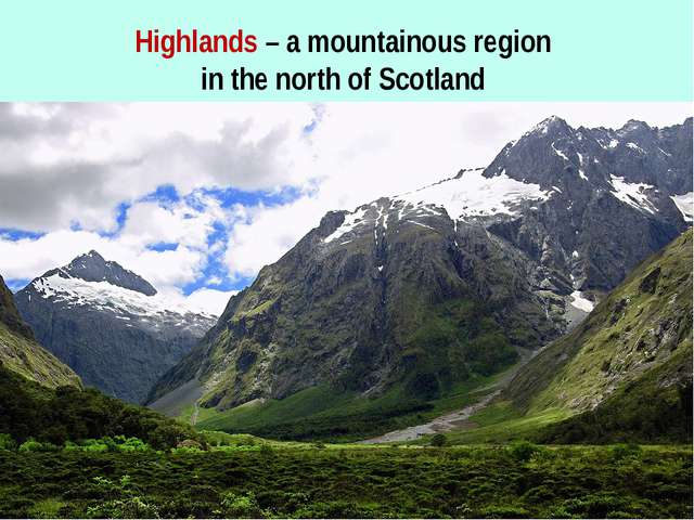 Highlands – a mountainous region in the north of Scotland