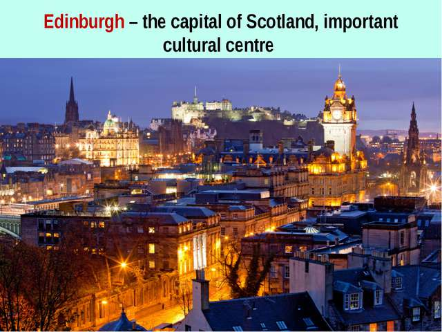 Edinburgh – the capital of Scotland, important cultural centre