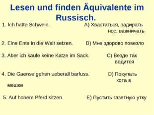 Lesen und finden Äquivalente im Russisch. 1. Ich hatte Schwein. A) Хвастатьс