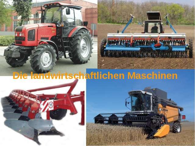 Die landwirtschaftlichen Maschinen