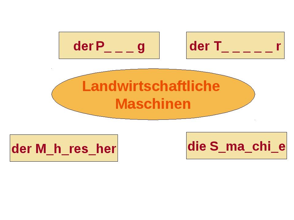 Landwirtschaftliche Maschinen der T_ _ _ _ _ r der M_h_res_her die S_ma_chi_e...