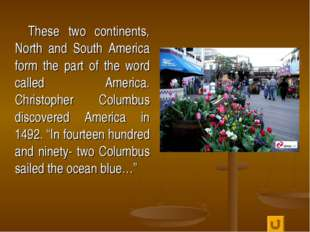 These two continents, North and South America form the part of the word call