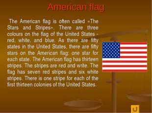American flag The American flag is often called «The Stars and Stripes». Ther
