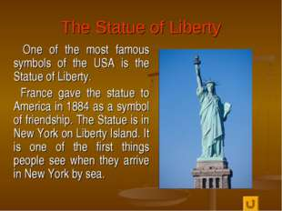 The Statue of Liberty One of the most famous symbols of the USA is the Statue