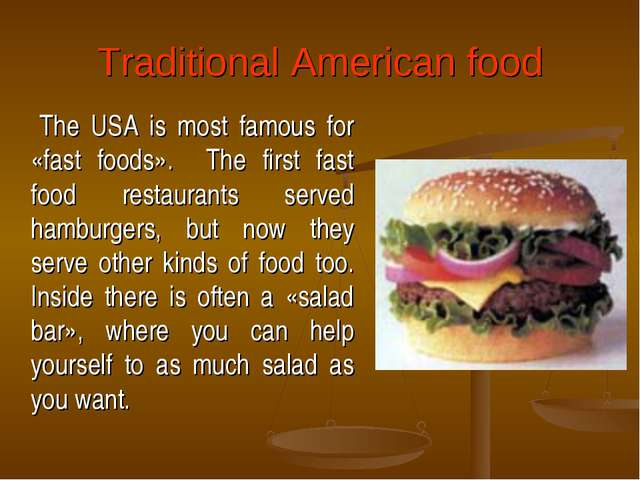 Traditional American food The USA is most famous for «fast foods». The first...