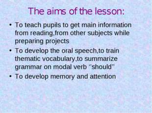 The aims of the lesson: To teach pupils to get main information from reading,