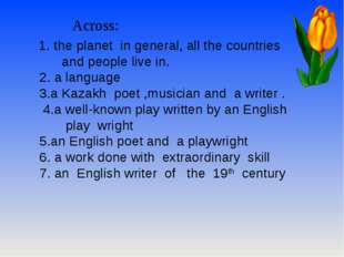 Across: 1. the planet in general, all the countries and people live in. 2. a