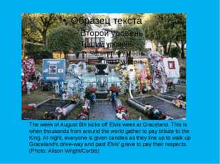 The week of August 6th kicks off Elvis week at Graceland. This is when thousa