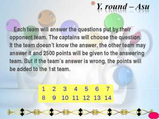 Each team will answer the questions put by their opponent team. The captains