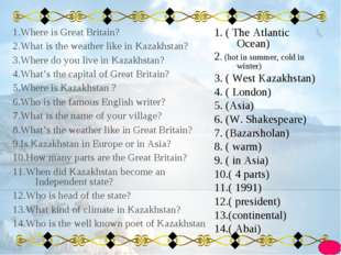 1.Where is Great Britain? 2.What is the weather like in Kazakhstan? 3.Where d