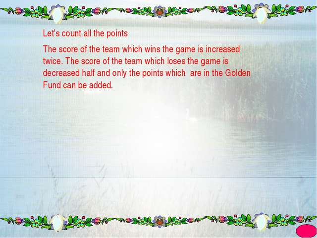 Let's count all the points The score of the team which wins the game is incre...