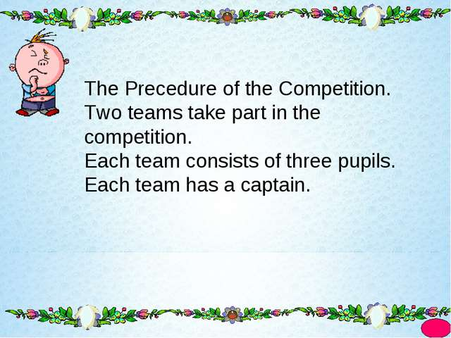 The Precedure of the Competition. Two teams take part in the competition. Eac...