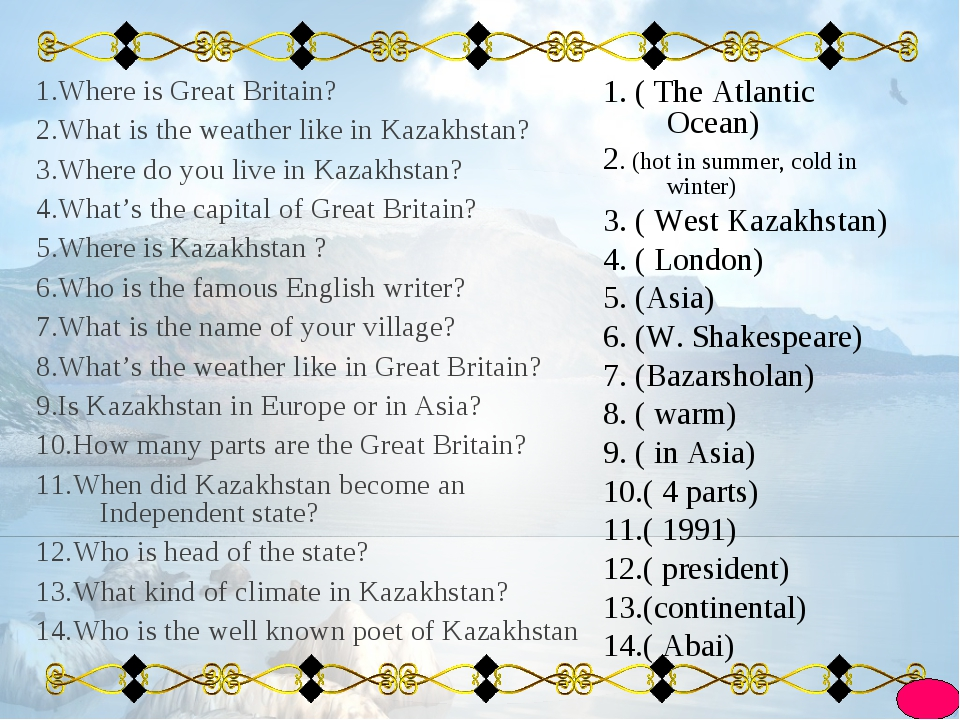 1.Where is Great Britain? 2.What is the weather like in Kazakhstan? 3.Where d...
