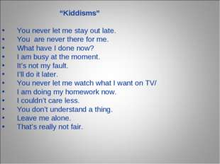 """""""Kiddisms"""" You never let me stay out late. You are never there for me. What"""