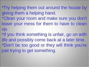 *Try helping them out around the house by giving them a helping hand. *Clean
