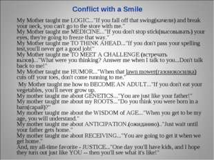 """Conflict with a Smile My Mother taught me LOGIC...""""If you fall off that swin"""