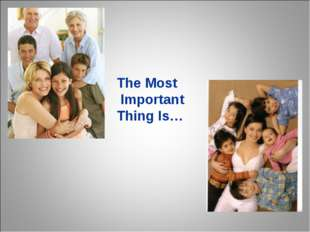 The Most Important Thing Is…