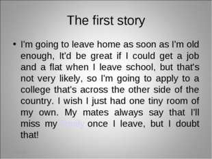 The first story I'm going to leave home as soon as I'm old enough, It'd be gr
