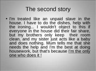 The second story I'm treated like an unpaid slave in the house. I have to do