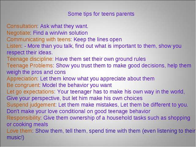 Some tips for teens parents Consultation: Ask what they want. Negotiate: Find...
