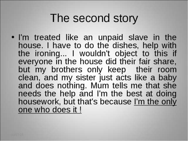 The second story I'm treated like an unpaid slave in the house. I have to do...