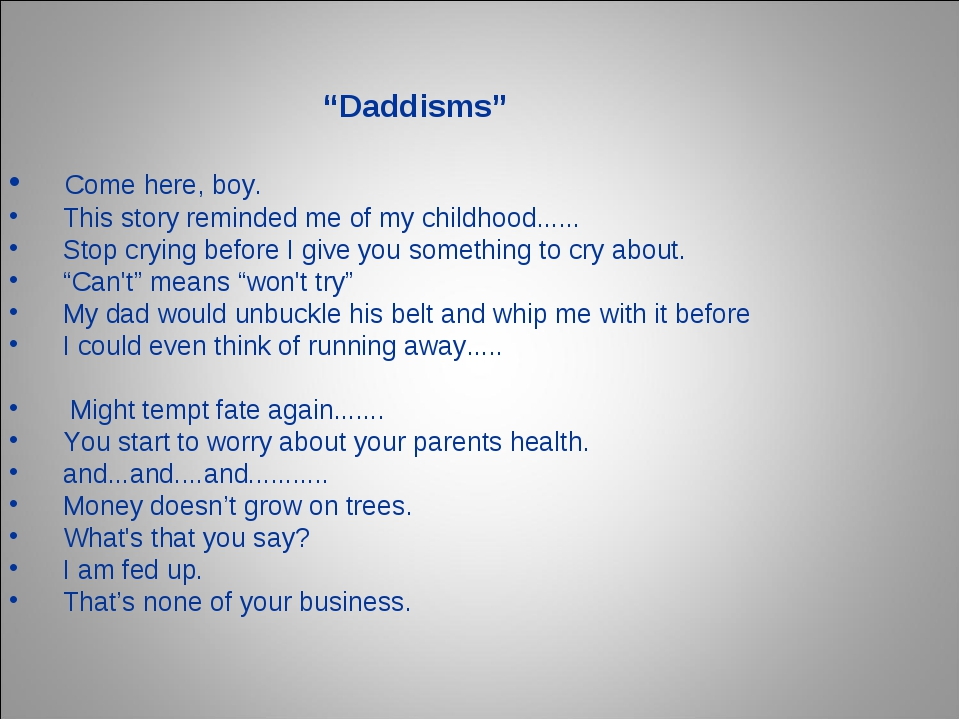 """""""Daddisms"""" Come here, boy. This story reminded me of my childhood...... Stop..."""