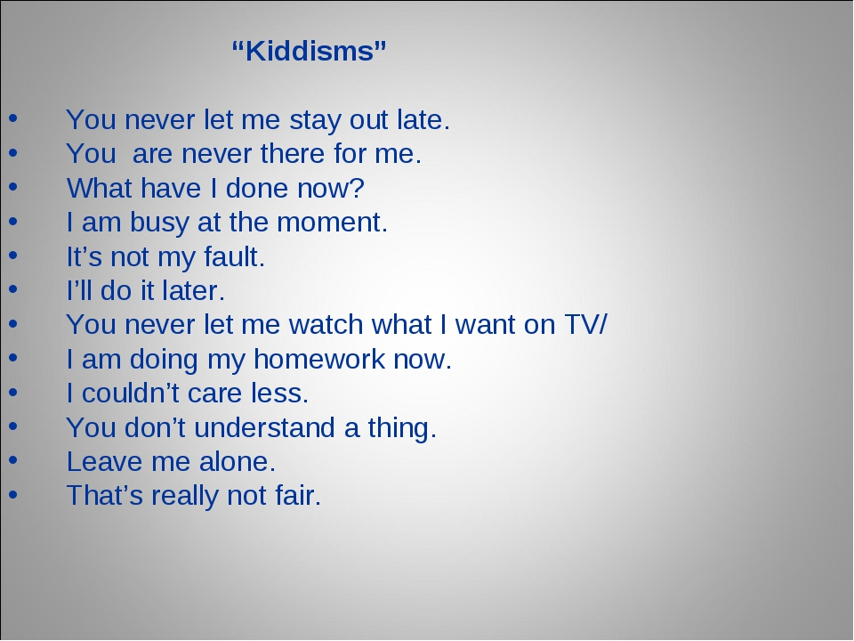 """""""Kiddisms"""" You never let me stay out late. You are never there for me. What..."""