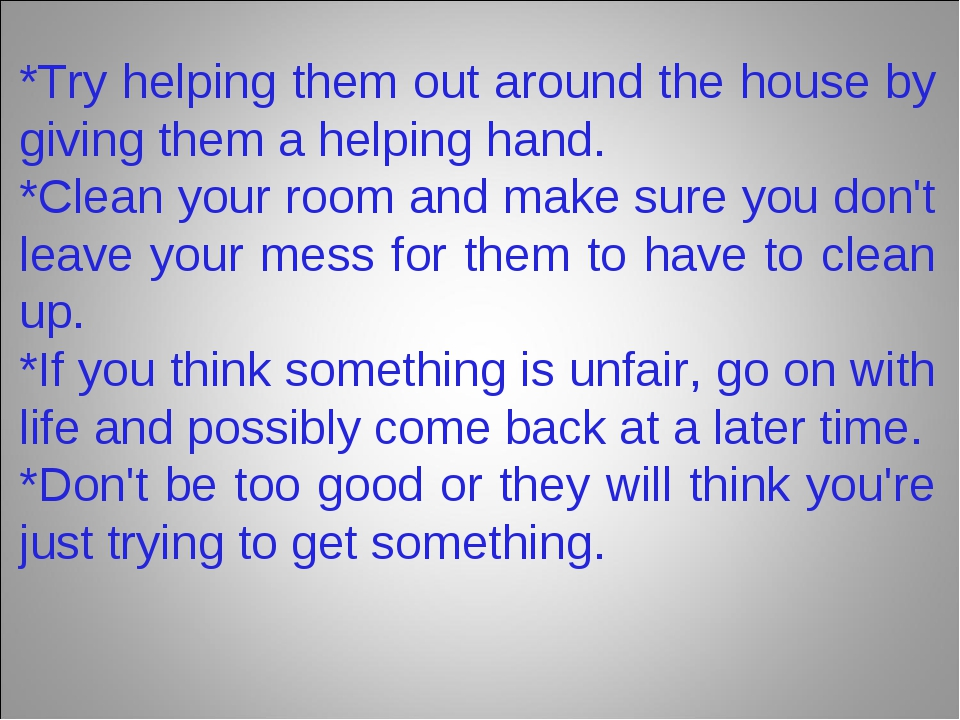 *Try helping them out around the house by giving them a helping hand. *Clean...