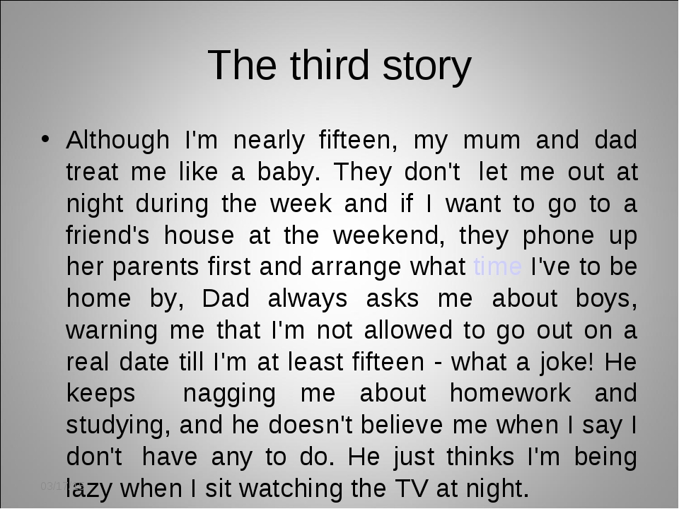 The third story Although I'm nearly fifteen, my mum and dad treat me like a b...