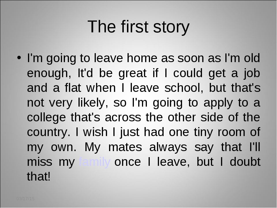 The first story I'm going to leave home as soon as I'm old enough, It'd be gr...