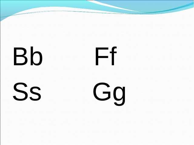 Bb Ff Ss Gg