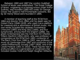Between 1880 and 1887 the London Guildhall School of Music was established.