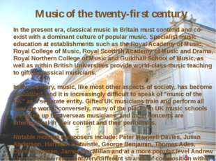 Music of the twenty-first century In the present era, classical music in Bri
